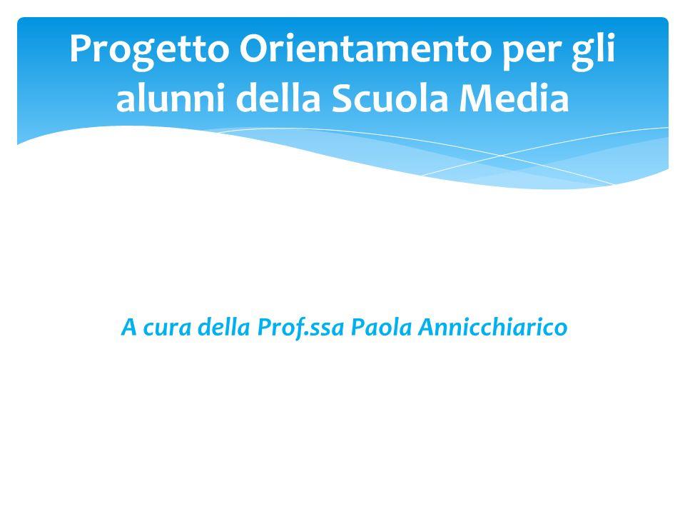 A cura della Prof.ssa Paola Annicchiarico Progetto Orientamento per gli alunni della Scuola Media