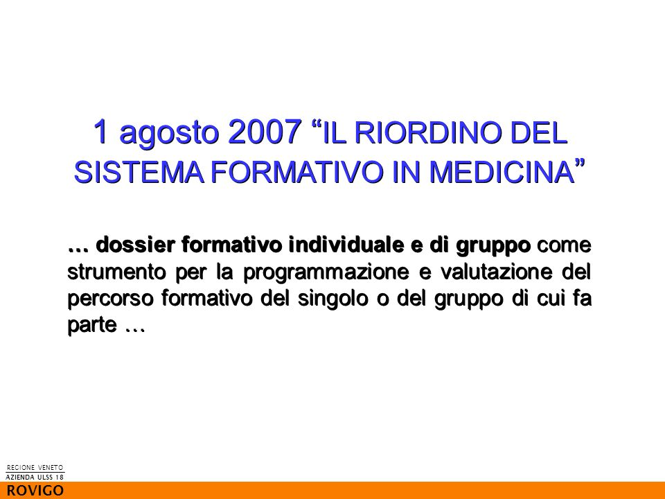 1 agosto 2007 IL RIORDINO DEL SISTEMA FORMATIVO IN MEDICINA … dossier formativo individuale e di gruppo come strumento per la programmazione e valutaz