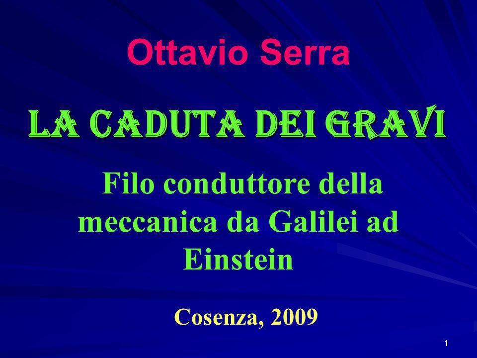 1 Ottavio Serra La Caduta dei gravi Filo conduttore della meccanica da Galilei ad Einstein Cosenza, 2009