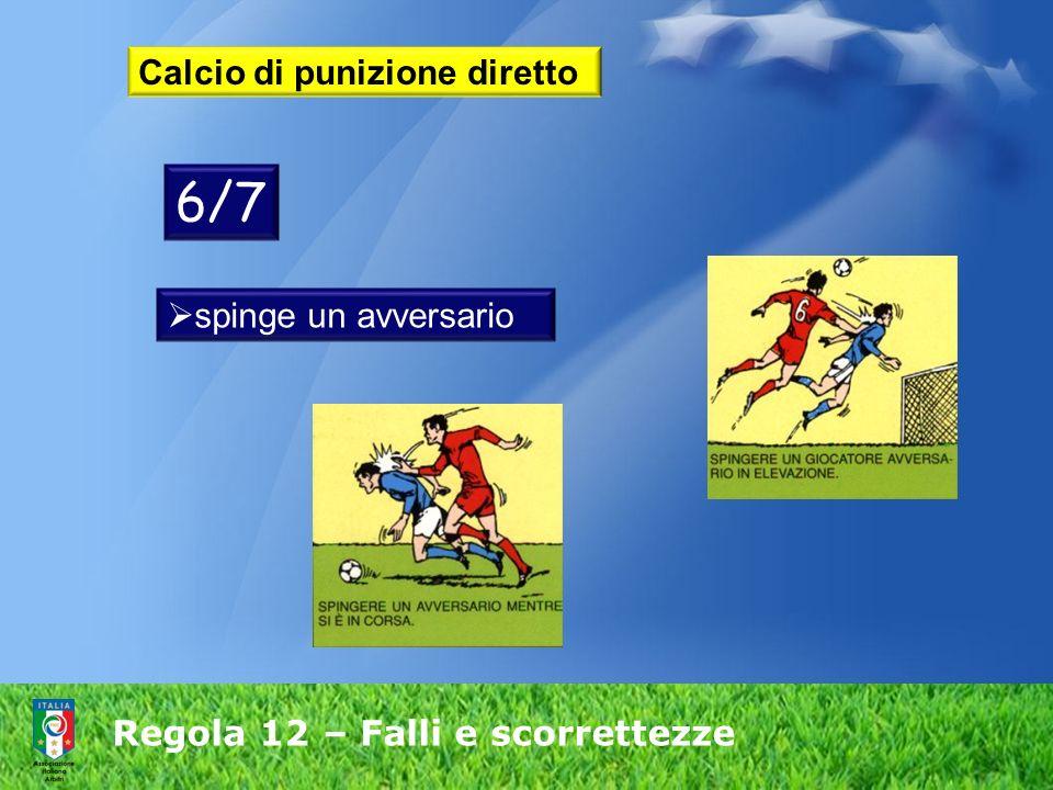 Regola 12 – Falli e scorrettezze Calcio di punizione diretto spinge un avversario 6/7