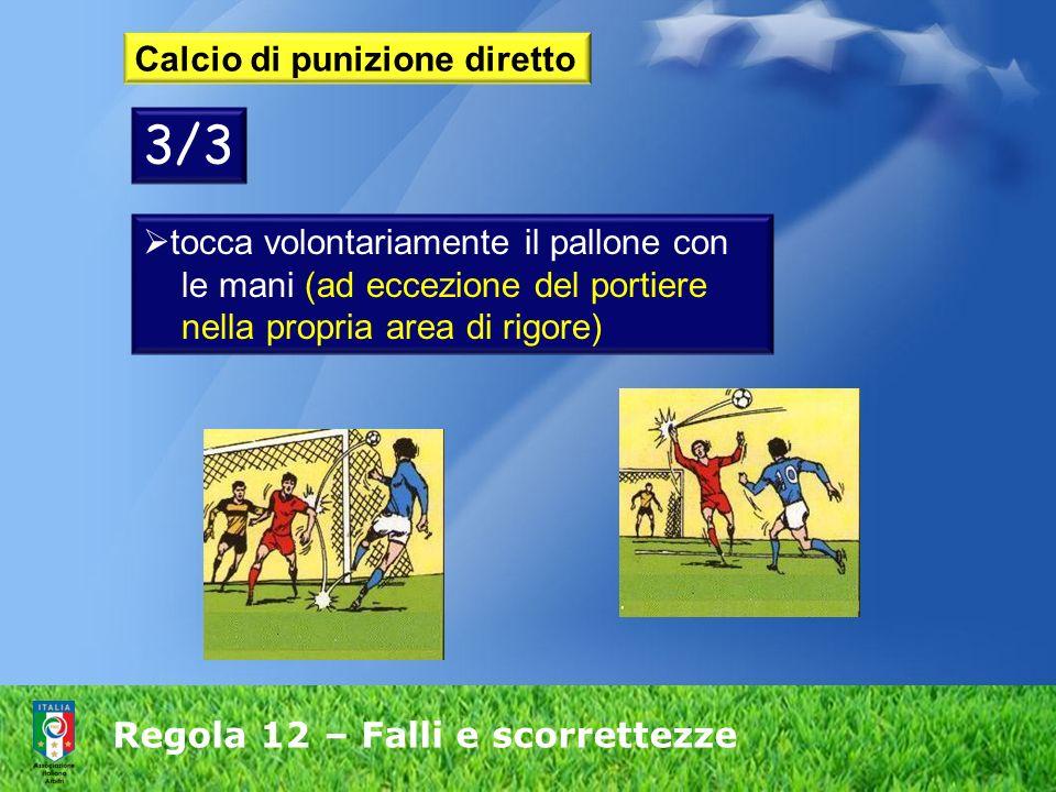Regola 12 – Falli e scorrettezze Calcio di punizione diretto tocca volontariamente il pallone con le mani (ad eccezione del portiere nella propria are
