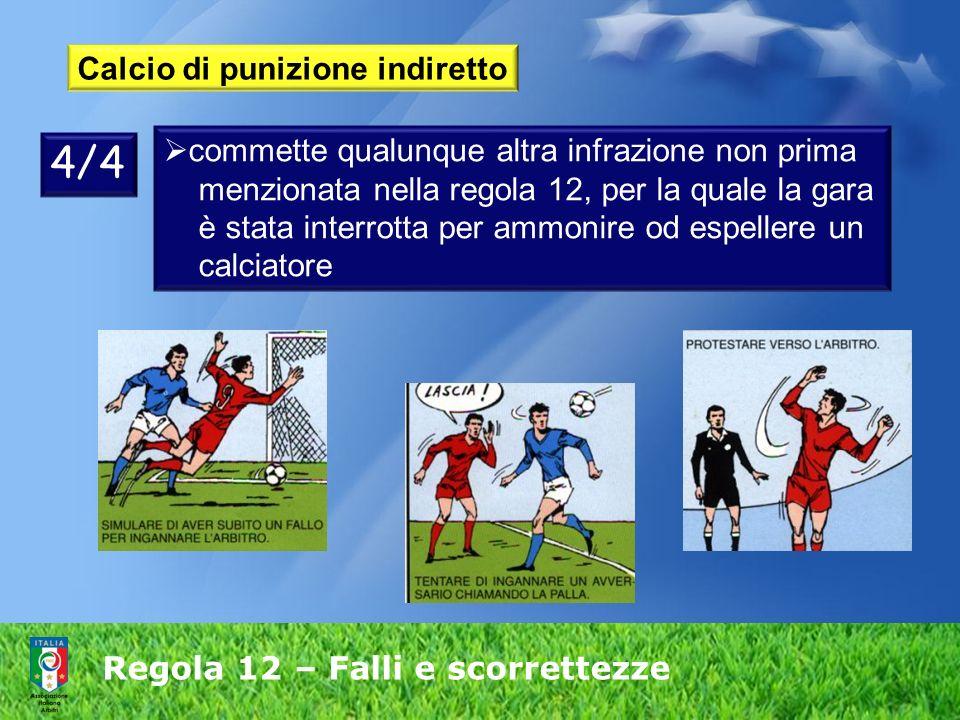 Regola 12 – Falli e scorrettezze Calcio di punizione indiretto commette qualunque altra infrazione non prima menzionata nella regola 12, per la quale