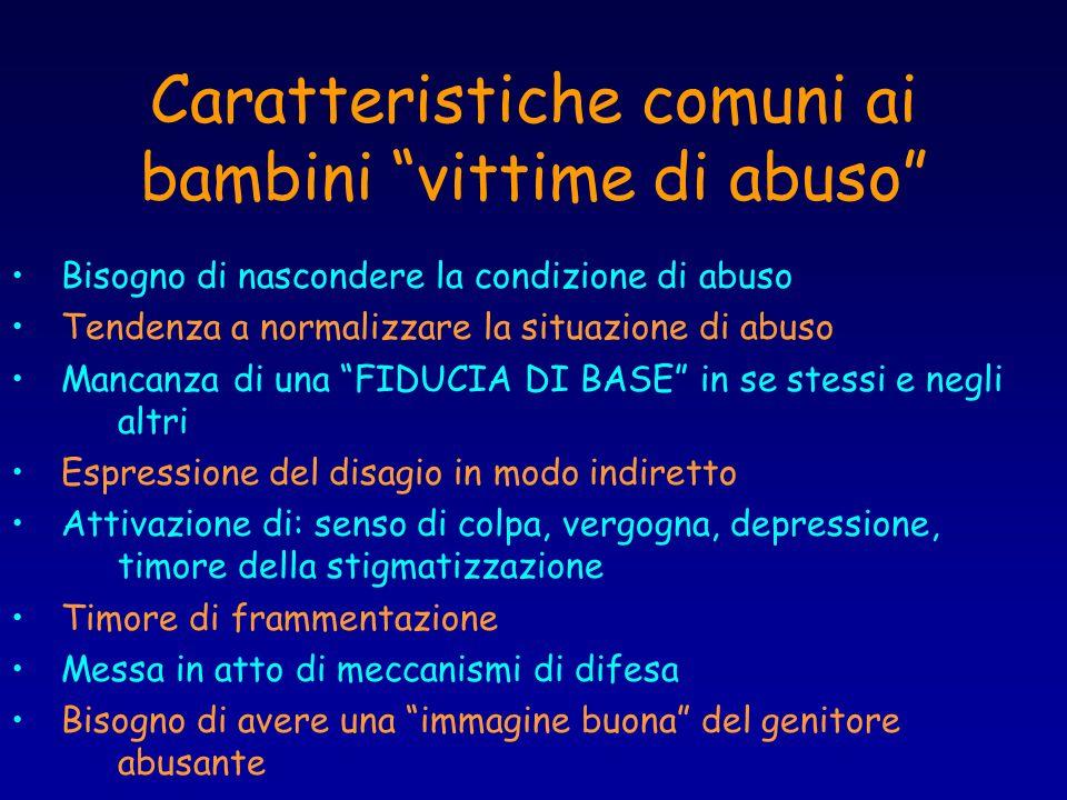Caratteristiche comuni ai bambini vittime di abuso Bisogno di nascondere la condizione di abuso Tendenza a normalizzare la situazione di abuso Mancanz