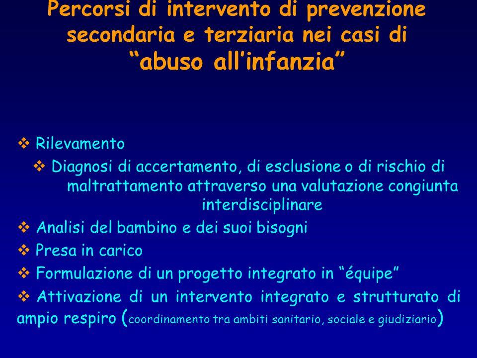 Percorsi di intervento di prevenzione secondaria e terziaria nei casi di abuso allinfanzia Rilevamento Diagnosi di accertamento, di esclusione o di ri