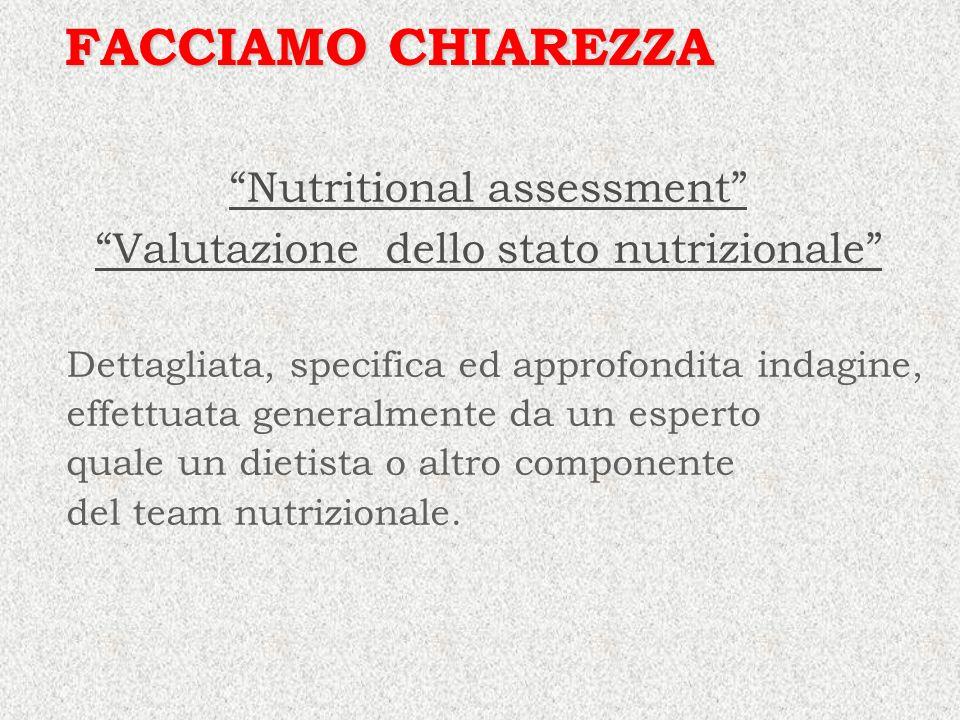 Nutritional assessment Valutazione dello stato nutrizionale FACCIAMO CHIAREZZA Dettagliata, specifica ed approfondita indagine, effettuata generalment
