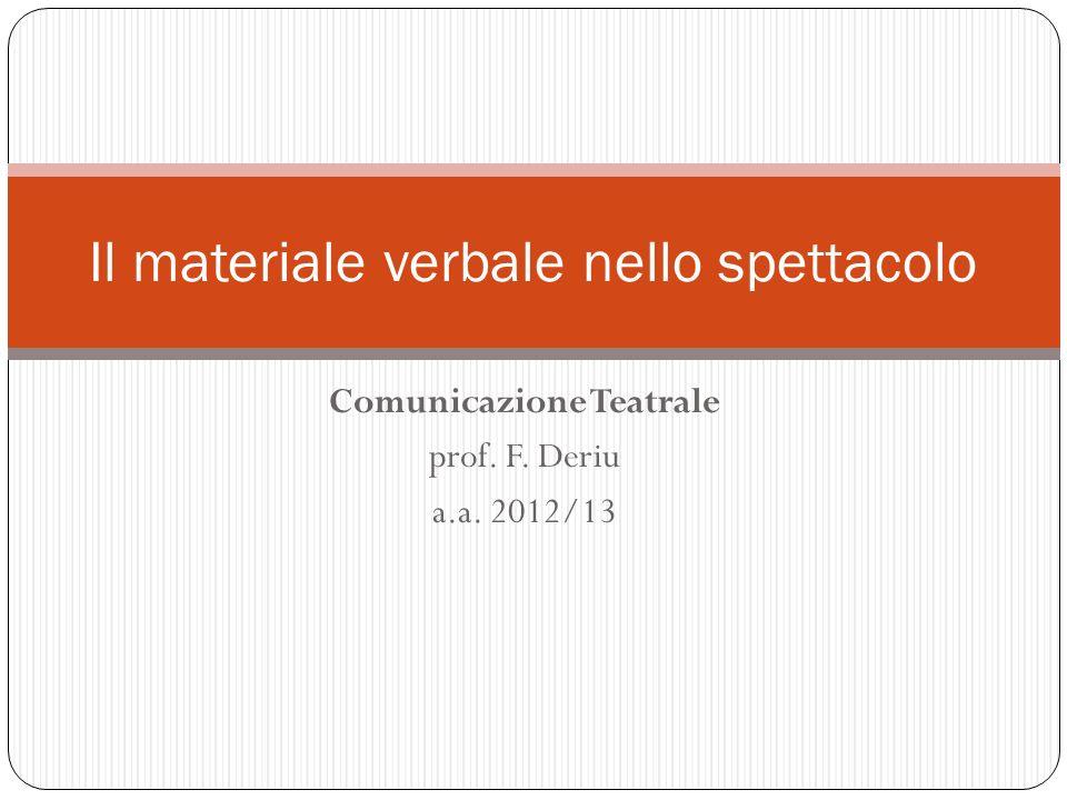 Comunicazione Teatrale prof. F. Deriu a.a. 2012/13 Il materiale verbale nello spettacolo
