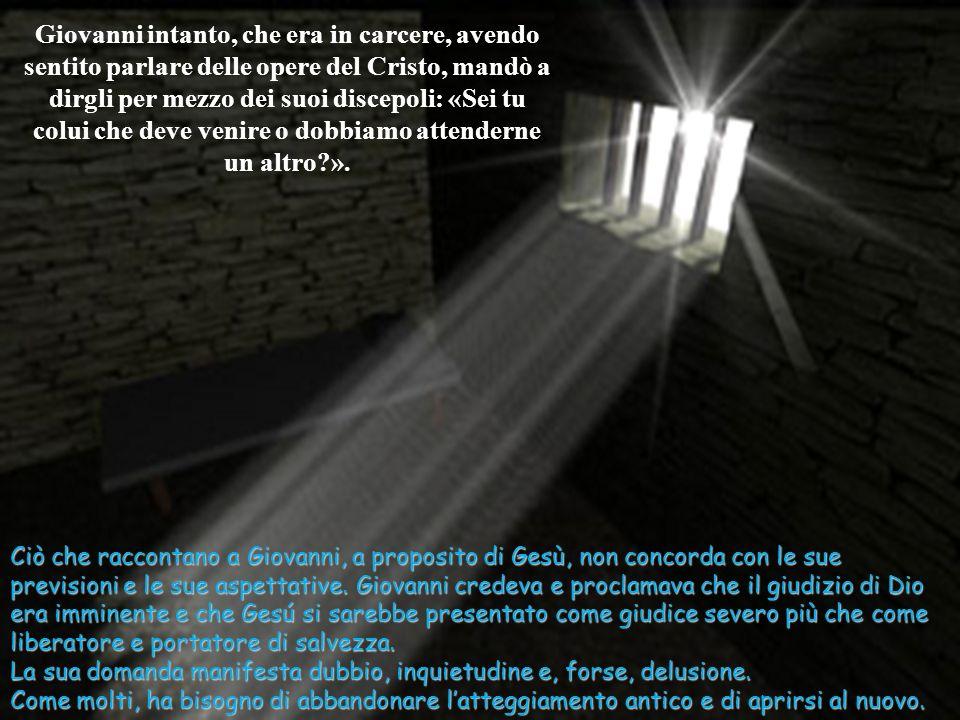 Ciò che raccontano a Giovanni, a proposito di Gesù, non concorda con le sue previsioni e le sue aspettative.
