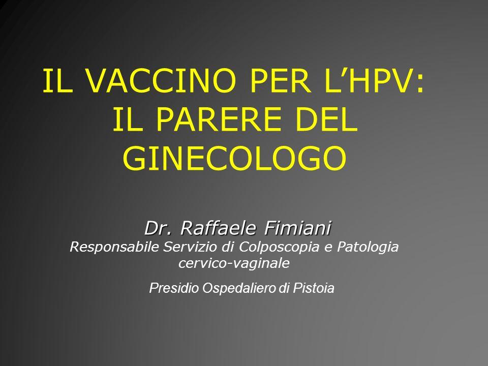 IL VACCINO PER LHPV: IL PARERE DEL GINECOLOGO Dr. Raffaele Fimiani Dr. Raffaele Fimiani Responsabile Servizio di Colposcopia e Patologia cervico-vagin