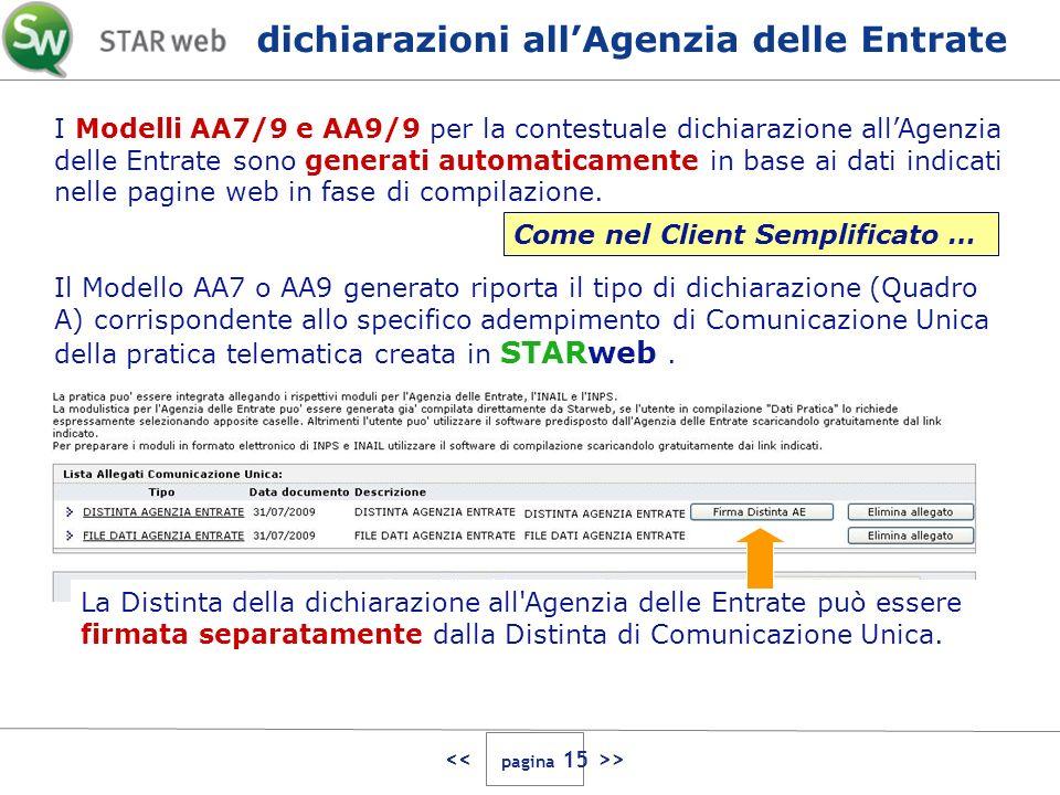 > I Modelli AA7/9 e AA9/9 per la contestuale dichiarazione allAgenzia delle Entrate sono generati automaticamente in base ai dati indicati nelle pagine web in fase di compilazione.