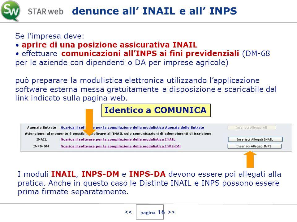 > denunce all INAIL e all INPS Se limpresa deve: aprire di una posizione assicurativa INAIL effettuare comunicazioni allINPS ai fini previdenziali (DM