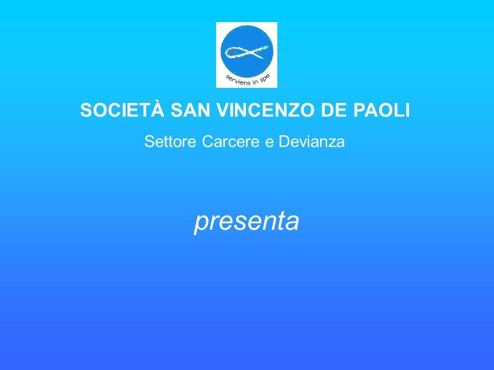 SOCIETÀ SAN VINCENZO DE PAOLI Settore Carcere e Devianza presenta