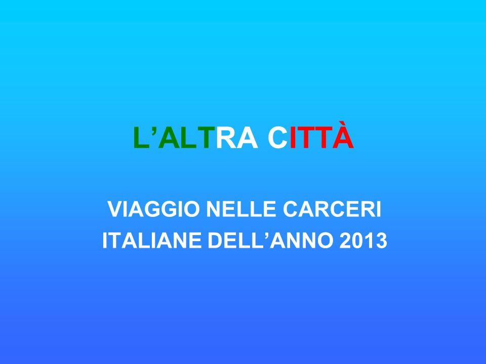 LALTRA CITTÀ VIAGGIO NELLE CARCERI ITALIANE DELLANNO 2013