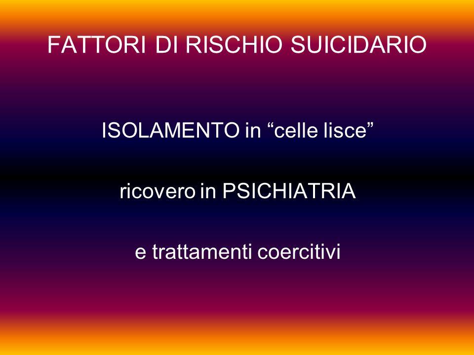 FATTORI DI RISCHIO SUICIDARIO ISOLAMENTO in celle lisce ricovero in PSICHIATRIA e trattamenti coercitivi