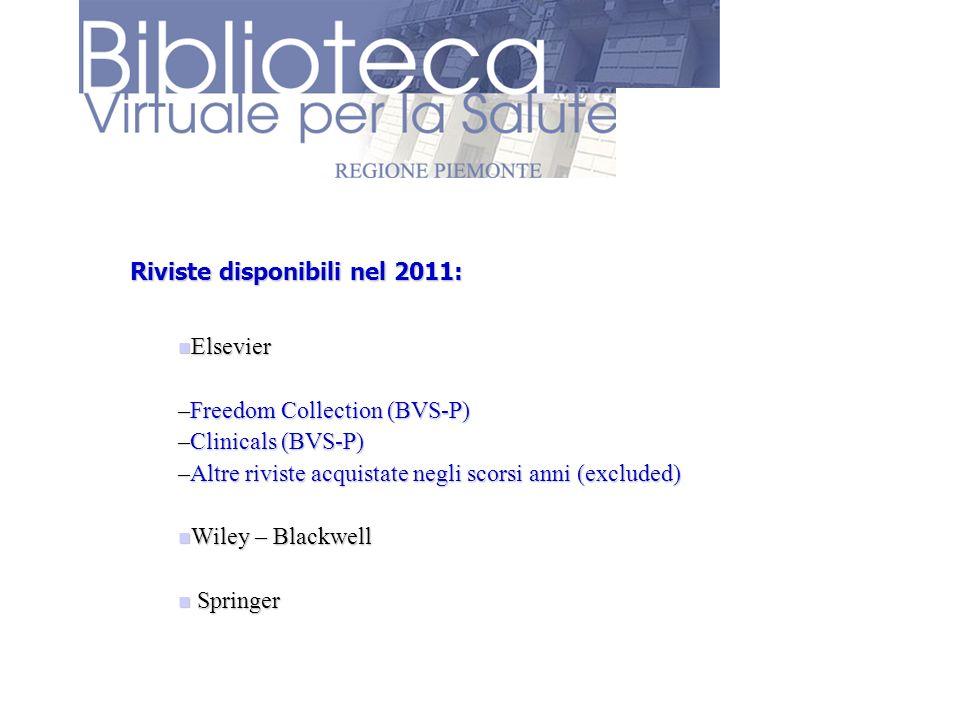 Riviste disponibili nel 2011: Elsevier Elsevier –Freedom Collection (BVS-P) –Clinicals (BVS-P) –Altre riviste acquistate negli scorsi anni (excluded)
