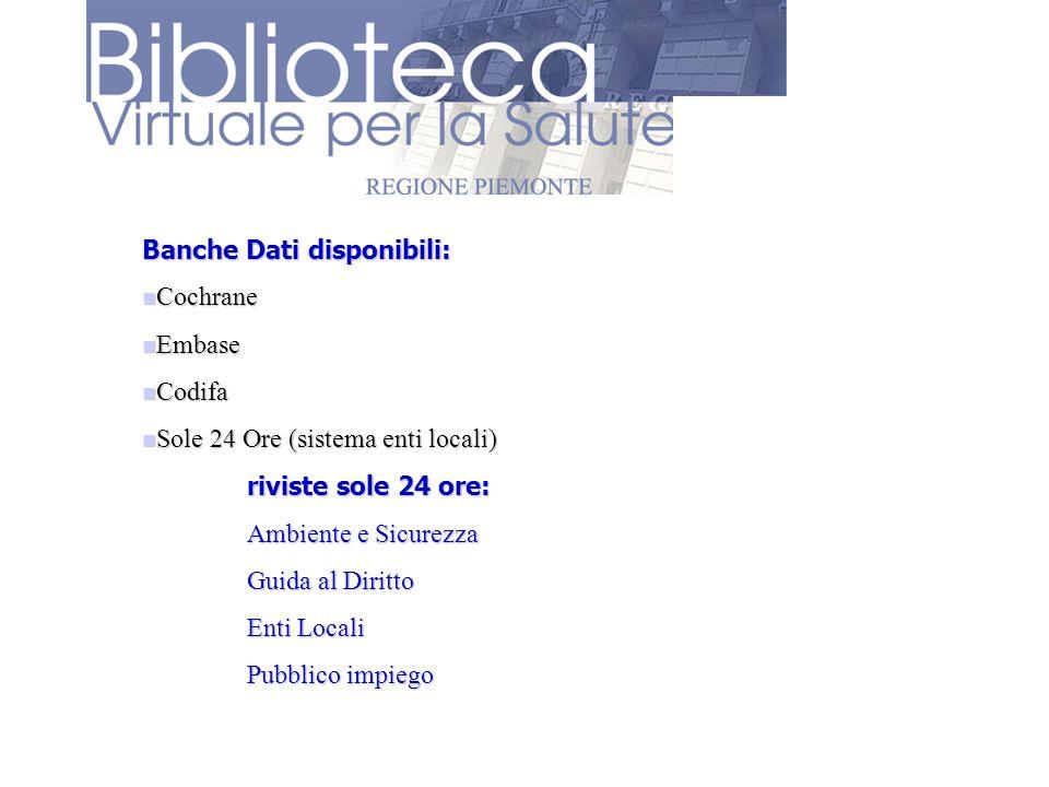 Banche Dati disponibili: Cochrane Cochrane Embase Embase Codifa Codifa Sole 24 Ore (sistema enti locali) Sole 24 Ore (sistema enti locali) riviste sol
