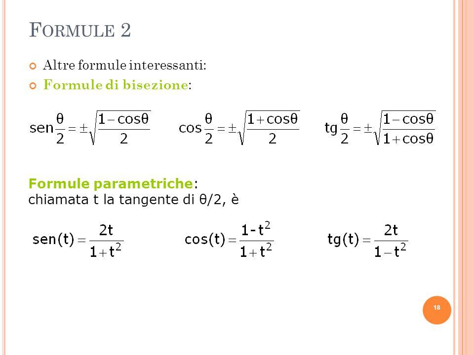 F ORMULE 2 Altre formule interessanti: Formule di bisezione : Formule parametriche: chiamata t la tangente di θ/2, è 18