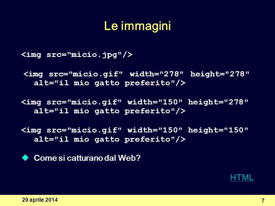 29 aprile 2014 7 Le immagini Come si catturano dal Web HTML