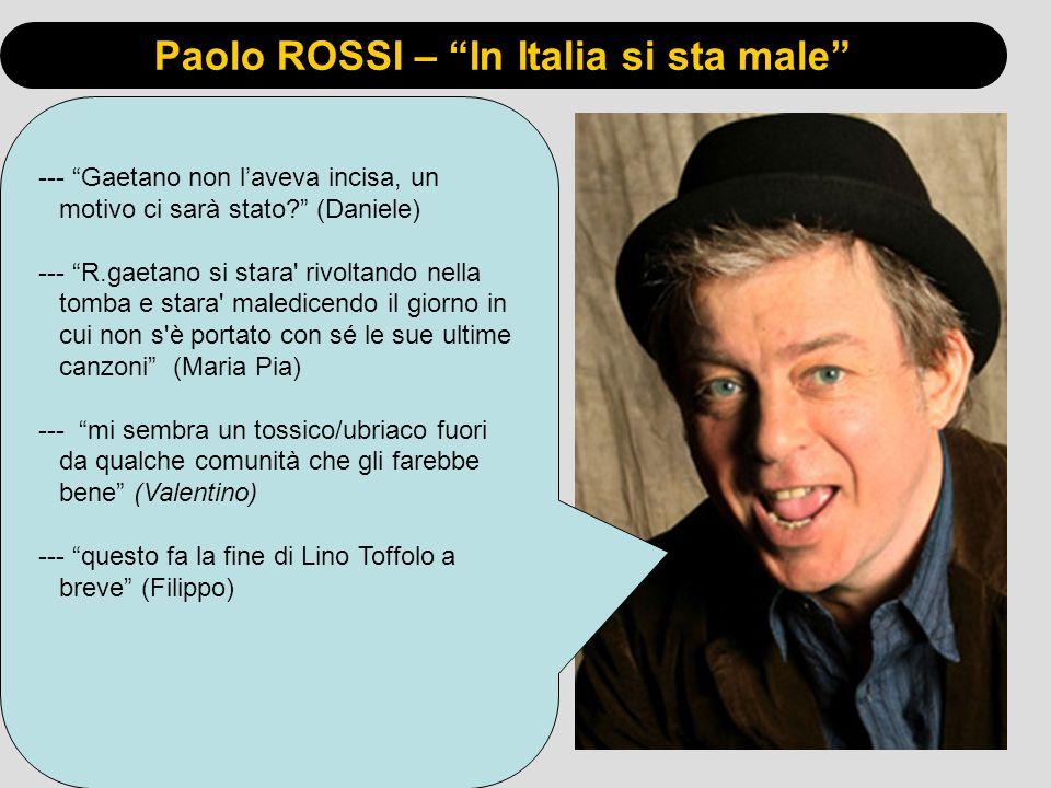Paolo ROSSI – In Italia si sta male --- Gaetano non laveva incisa, un motivo ci sarà stato? (Daniele) --- R.gaetano si stara' rivoltando nella tomba e