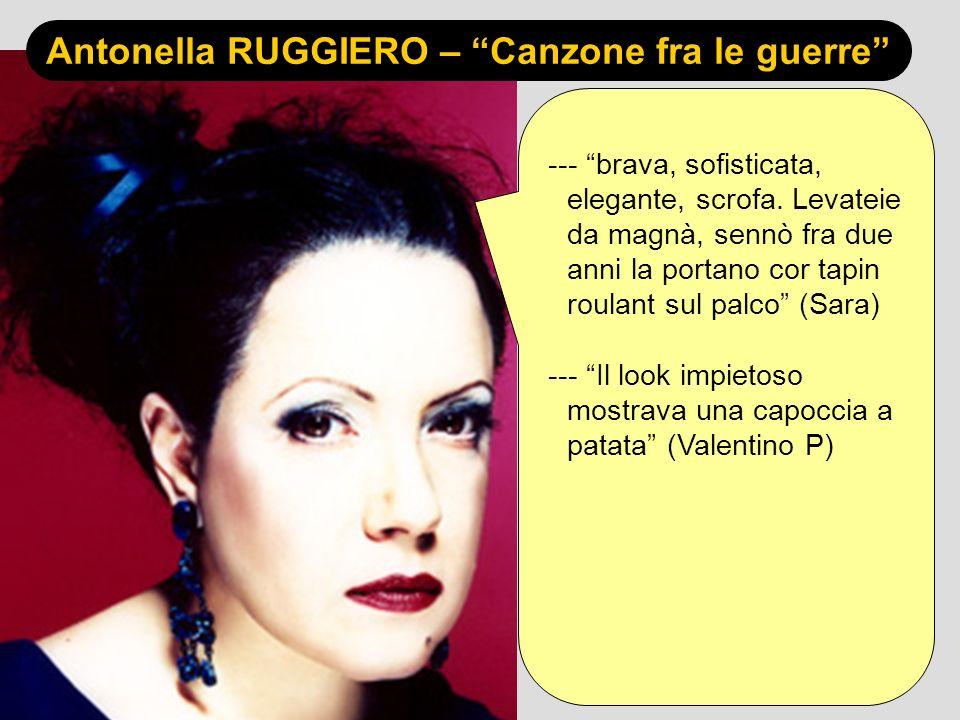Antonella RUGGIERO – Canzone fra le guerre --- brava, sofisticata, elegante, scrofa. Levateie da magnà, sennò fra due anni la portano cor tapin roulan