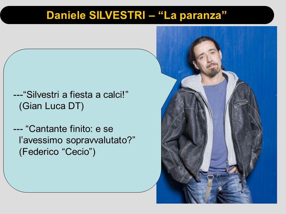 Daniele SILVESTRI – La paranza ---Silvestri a fiesta a calci! (Gian Luca DT) --- Cantante finito: e se lavessimo sopravvalutato? (Federico Cecio)