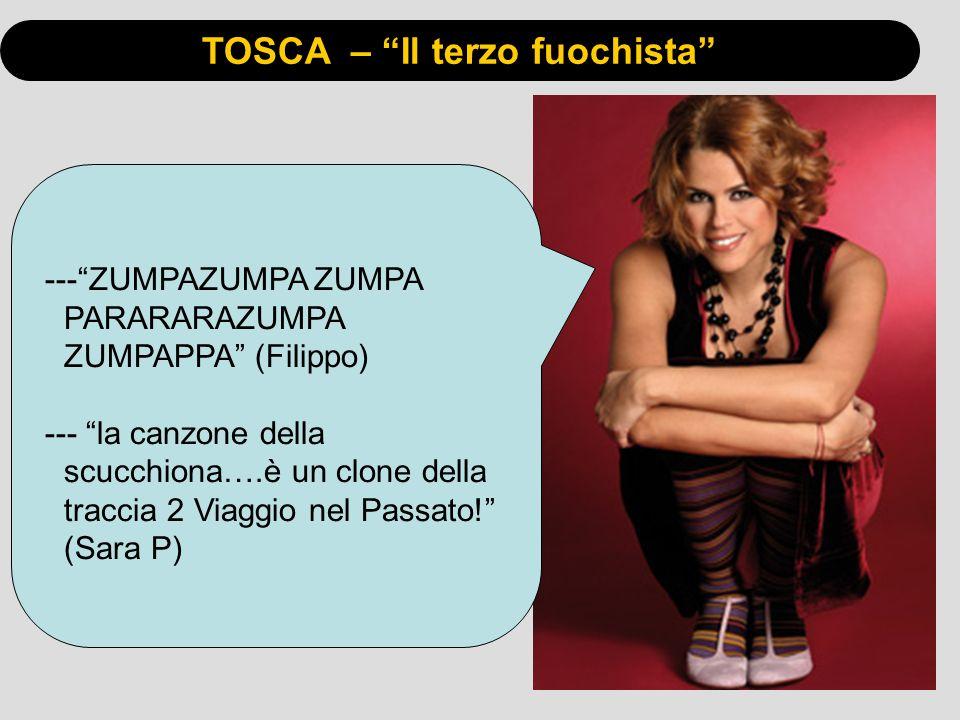 TOSCA – Il terzo fuochista ---ZUMPAZUMPA ZUMPA PARARARAZUMPA ZUMPAPPA (Filippo) --- la canzone della scucchiona….è un clone della traccia 2 Viaggio ne