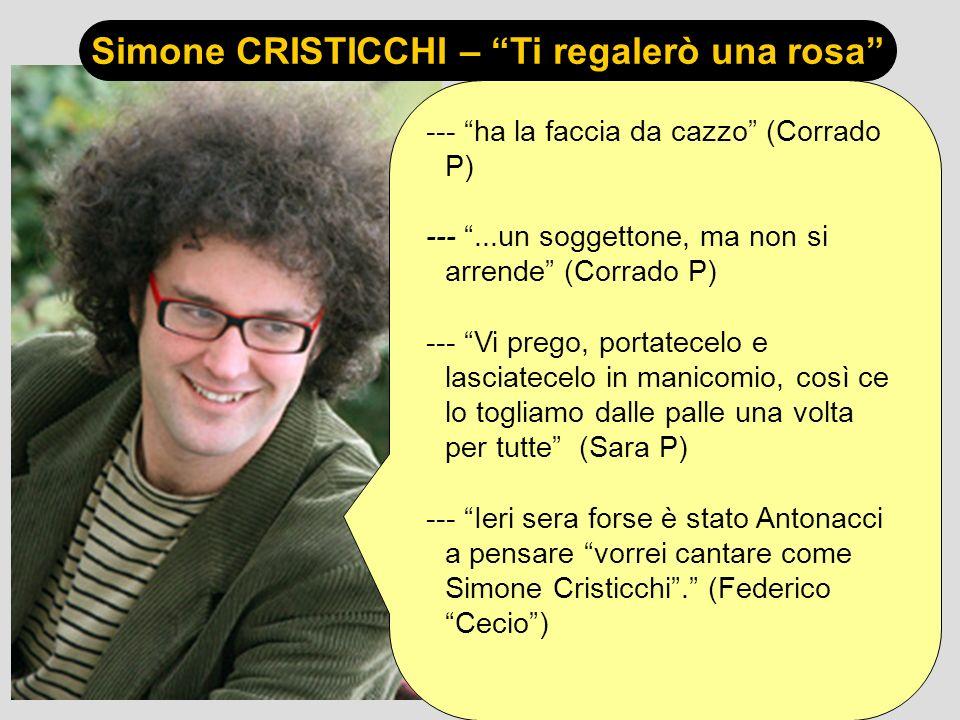 Simone CRISTICCHI – Ti regalerò una rosa --- ha la faccia da cazzo (Corrado P) ---...un soggettone, ma non si arrende (Corrado P) --- Vi prego, portat