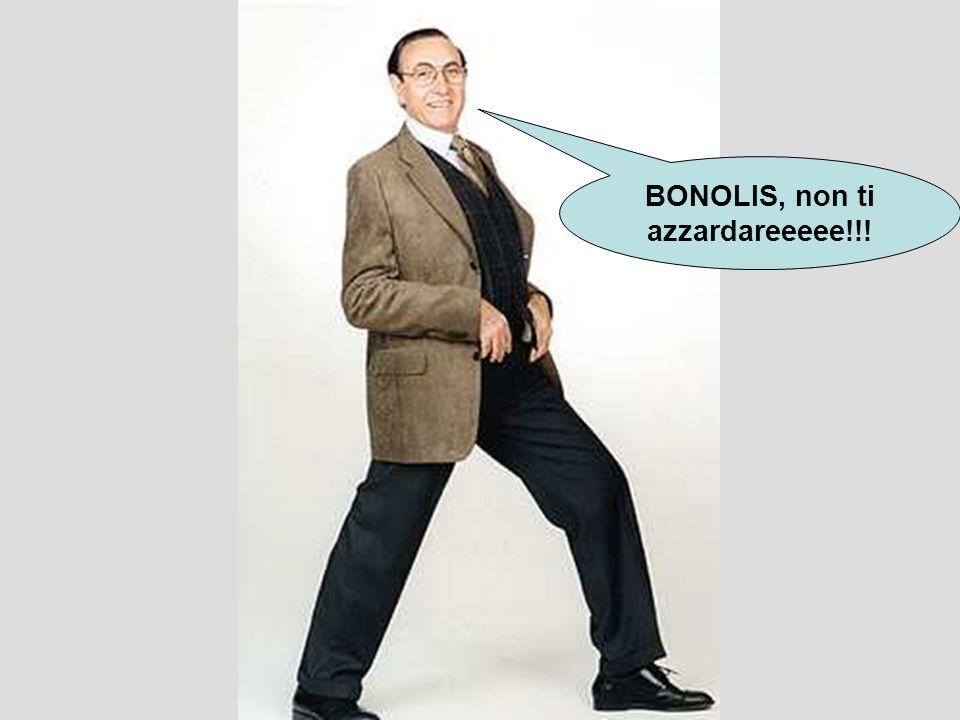 BONOLIS, non ti azzardareeeee!!!