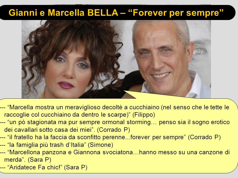 Gianni e Marcella BELLA – Forever per sempre --- Marcella mostra un meraviglioso decoltè a cucchiaino (nel senso che le tette le raccoglie col cucchiaino da dentro le scarpe) (Filippo) --- un pò stagionata ma pur sempre ormonal storming… penso sia il sogno erotico dei cavallari sotto casa dei miei.