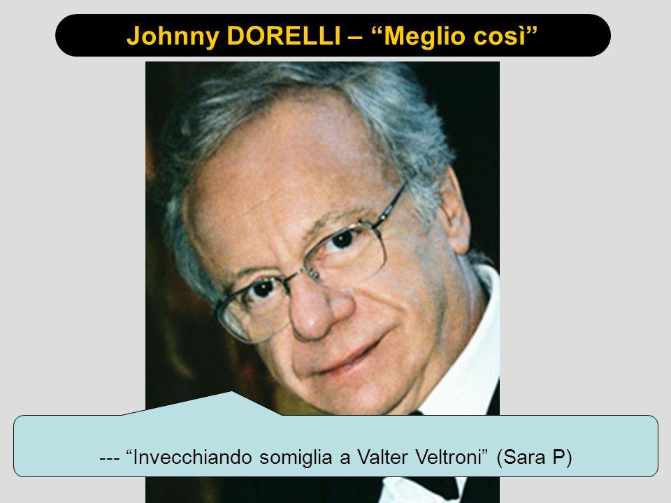 Johnny DORELLI – Meglio così --- Invecchiando somiglia a Valter Veltroni (Sara P)