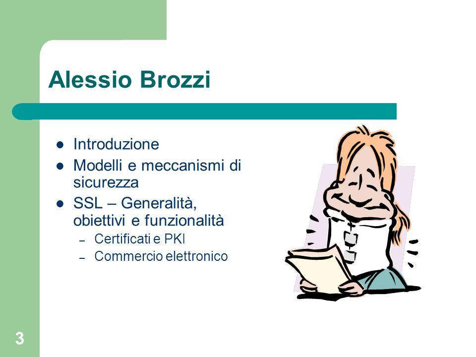 3 Alessio Brozzi Introduzione Modelli e meccanismi di sicurezza SSL – Generalità, obiettivi e funzionalità – Certificati e PKI – Commercio elettronico