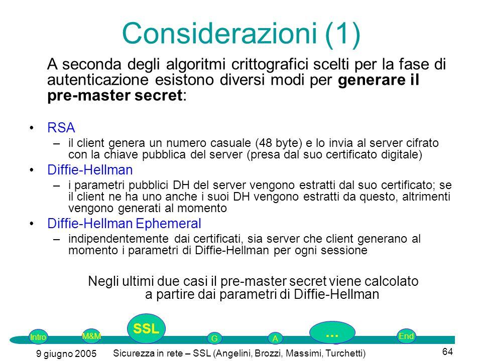 Intro G M&MSSLEnd AP 9 giugno 2005 Sicurezza in rete – SSL (Angelini, Brozzi, Massimi, Turchetti) 64 Considerazioni (1) A seconda degli algoritmi crit