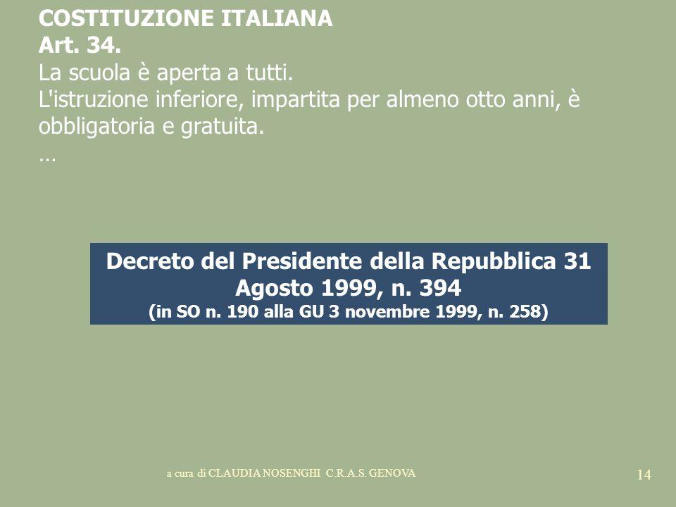 a cura di CLAUDIA NOSENGHI C.R.A.S. GENOVA 14 COSTITUZIONE ITALIANA Art. 34. La scuola è aperta a tutti. L'istruzione inferiore, impartita per almeno