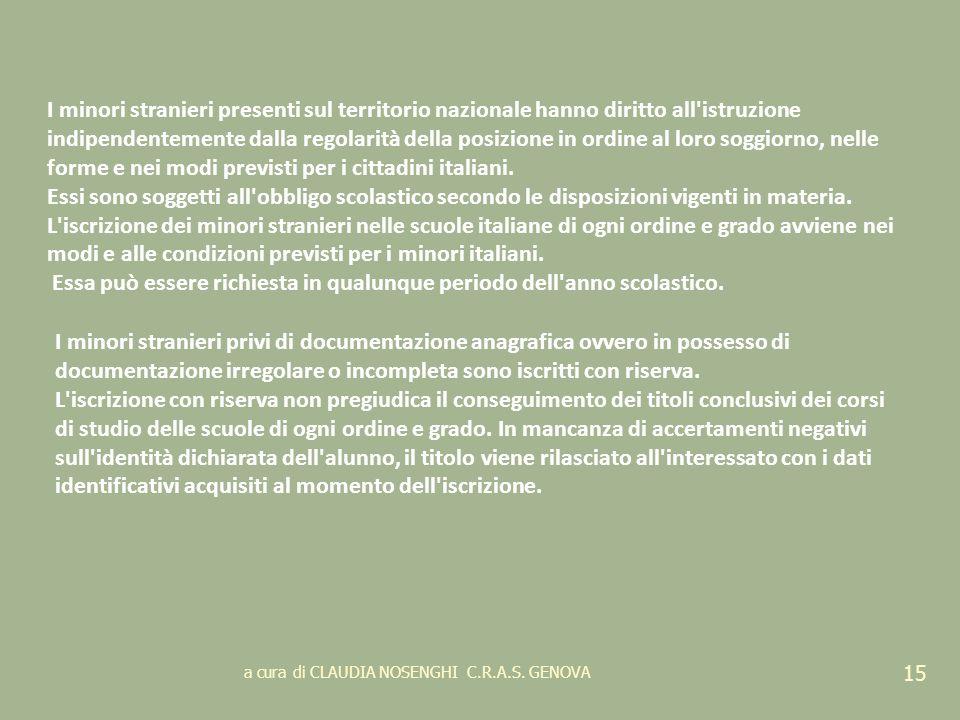 a cura di CLAUDIA NOSENGHI C.R.A.S. GENOVA 15 I minori stranieri presenti sul territorio nazionale hanno diritto all'istruzione indipendentemente dall