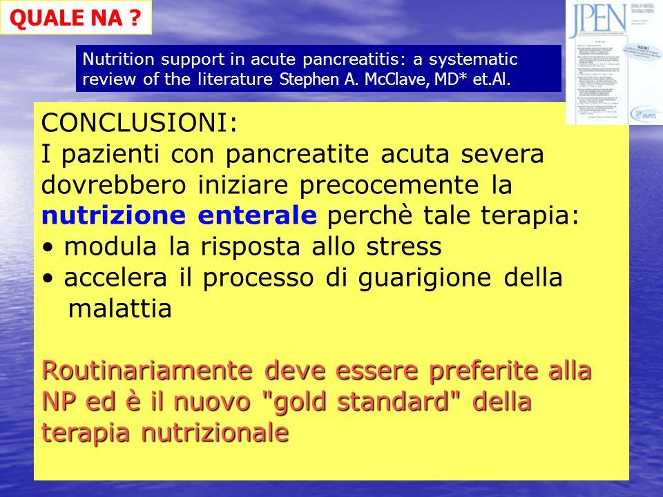 CONCLUSIONI: I pazienti con pancreatite acuta severa dovrebbero iniziare precocemente la nutrizione enterale perchè tale terapia: modula la risposta a