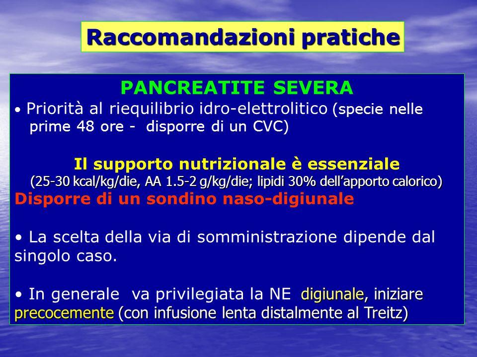 PANCREATITE SEVERA Priorità al riequilibrio idro-elettrolitico (specie nelle prime 48 ore - disporre di un CVC) Il supporto nutrizionale è essenziale