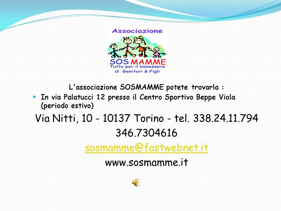 L'associazione SOSMAMME potete trovarla : In via Palatucci 12 presso il Centro Sportivo Beppe Viola (periodo estivo) Via Nitti, 10 - 10137 Torino - te