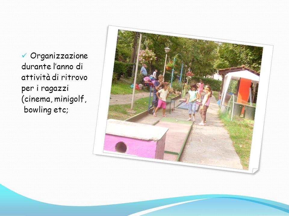 Organizzazione durante lanno di attività di ritrovo per i ragazzi (cinema, minigolf, bowling etc;