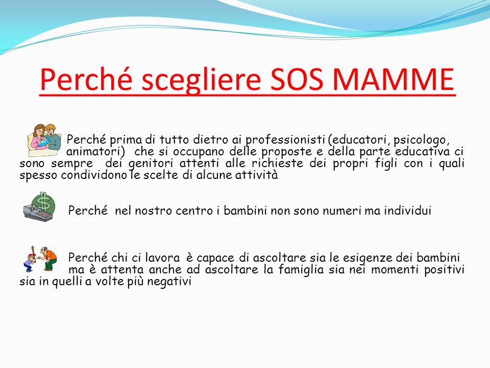 Perché scegliere SOS MAMME Perché prima di tutto dietro ai professionisti (educatori, psicologo, animatori) che si occupano delle proposte e della par
