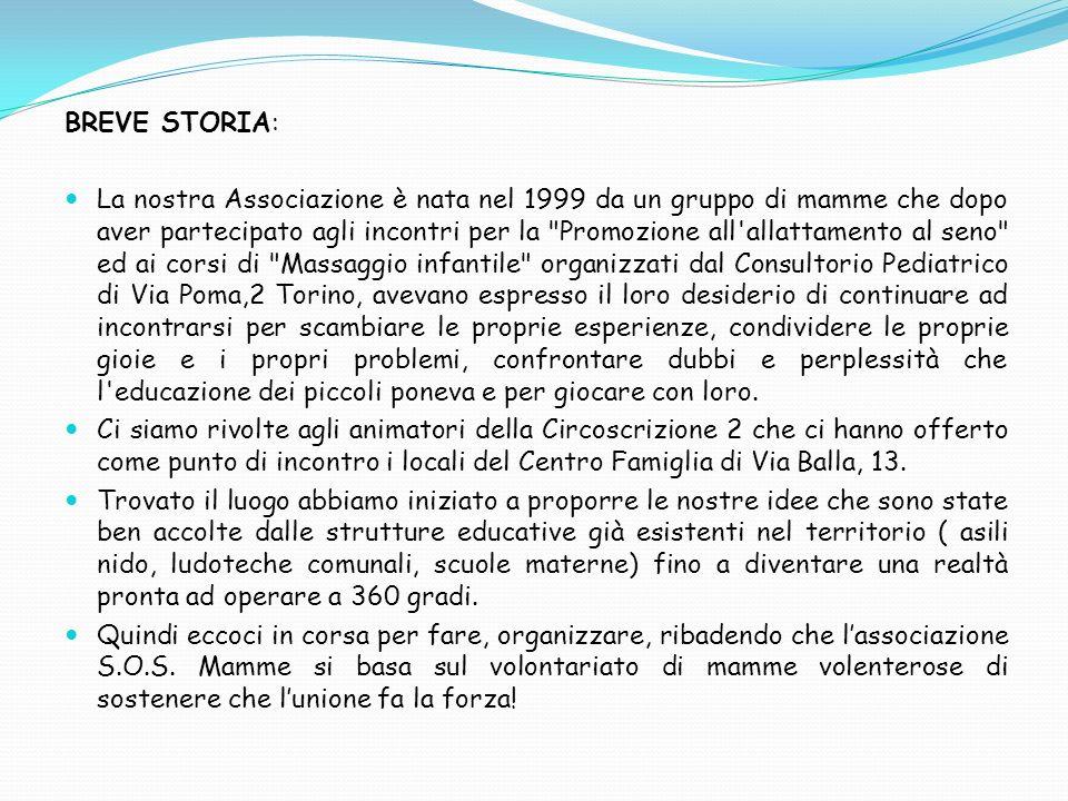 BREVE STORIA: La nostra Associazione è nata nel 1999 da un gruppo di mamme che dopo aver partecipato agli incontri per la