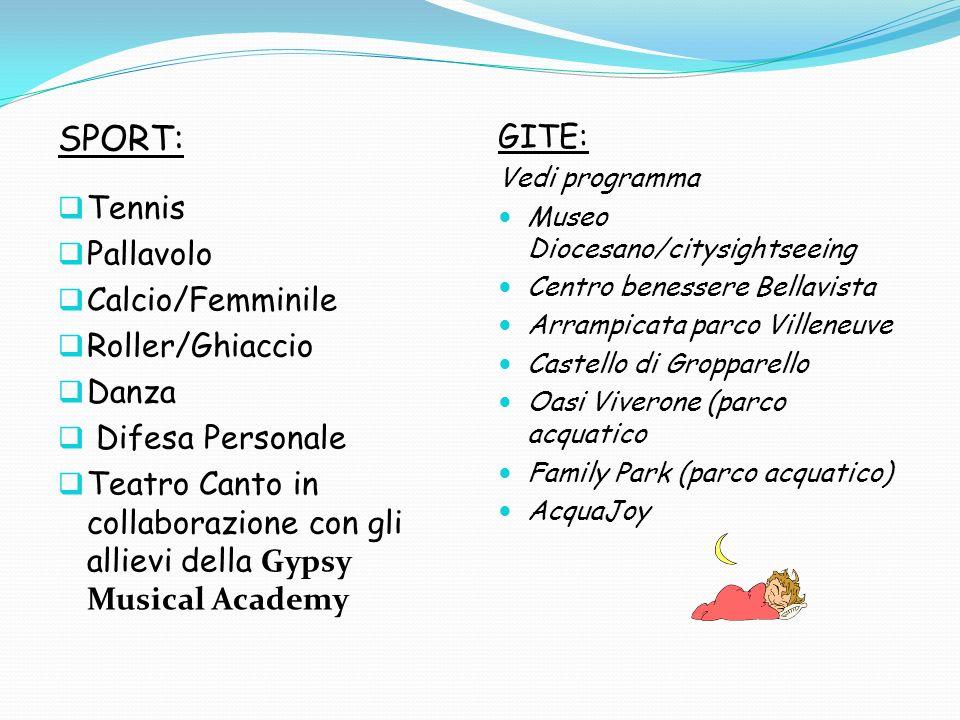 SPORT: Tennis Pallavolo Calcio/Femminile Roller/Ghiaccio Danza Difesa Personale Teatro Canto in collaborazione con gli allievi della Gypsy Musical Aca