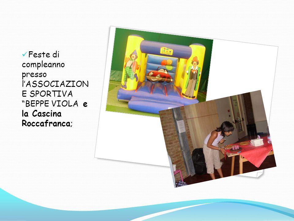 Feste di compleanno presso lASSOCIAZION E SPORTIVA BEPPE VIOLA e la Cascina Roccafranca;