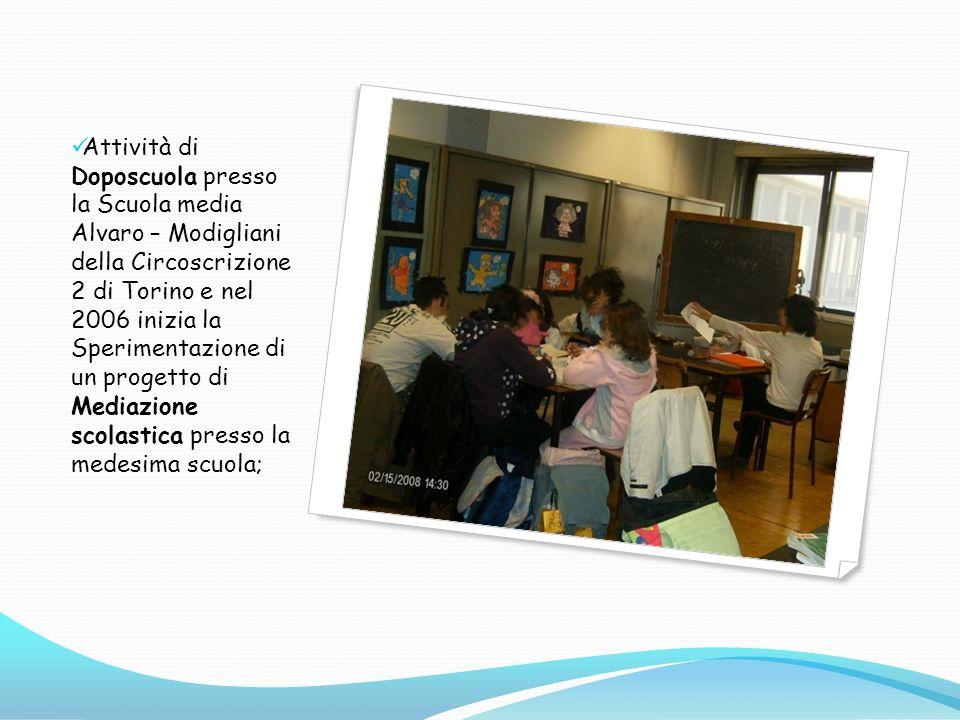 Attività di Doposcuola presso la Scuola media Alvaro – Modigliani della Circoscrizione 2 di Torino e nel 2006 inizia la Sperimentazione di un progetto