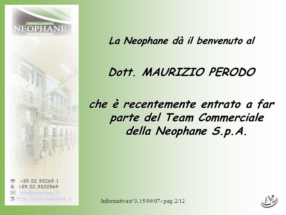 Informativa n°3, 15/09/07 - pag. 2/12 +39.02.93269.1 +39.02.9302569 info@neophane.it http://www.neophane.it La Neophane dà il benvenuto al Dott. MAURI
