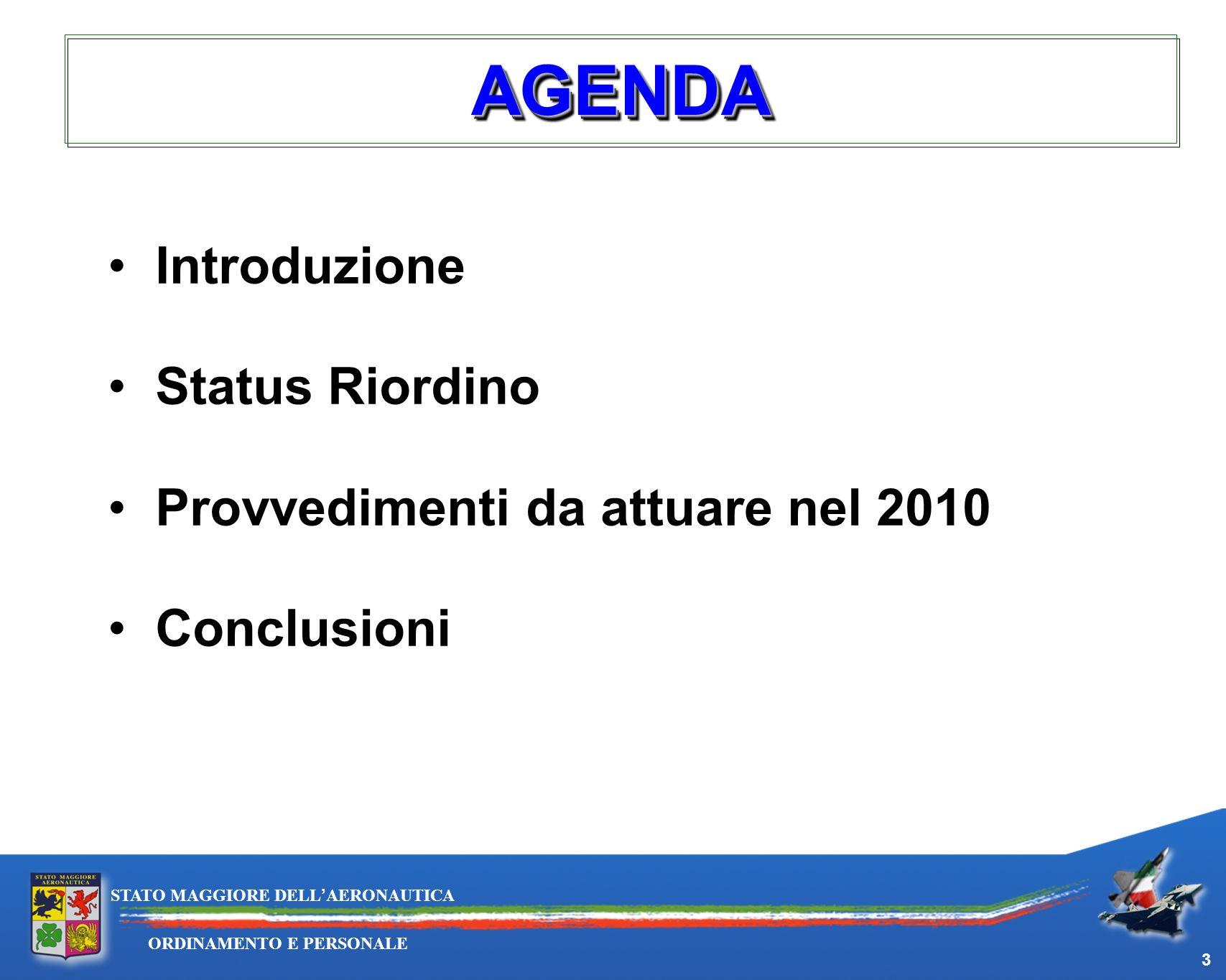 3 ORDINAMENTO E PERSONALE STATO MAGGIORE DELLAERONAUTICA Introduzione Status Riordino Provvedimenti da attuare nel 2010 Conclusioni AGENDAAGENDA