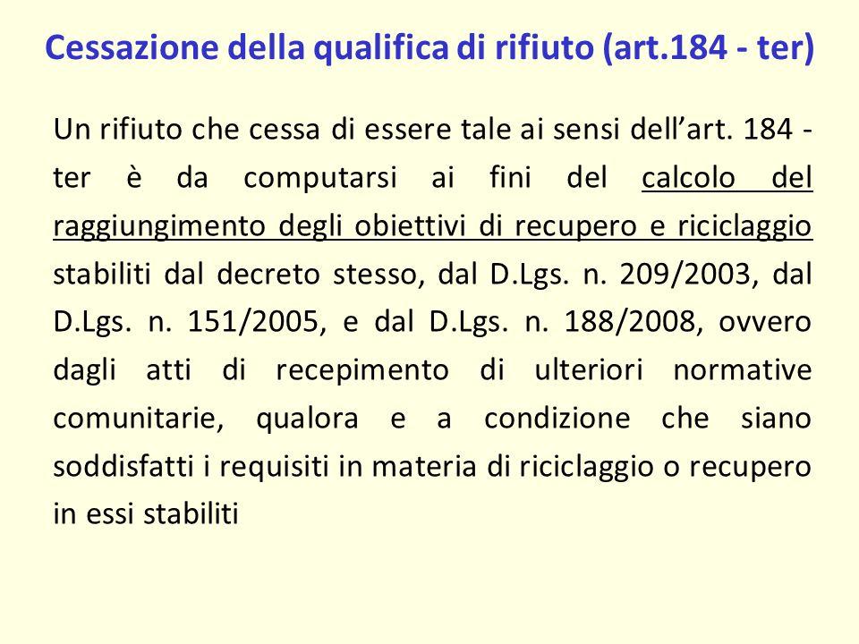 Cessazione della qualifica di rifiuto (art.184 - ter) Un rifiuto che cessa di essere tale ai sensi dellart.