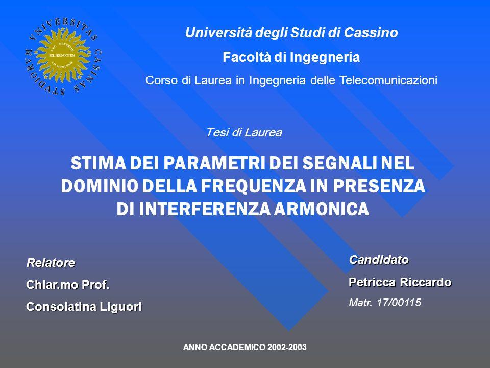 Università degli Studi di Cassino Facoltà di Ingegneria Corso di Laurea in Ingegneria delle Telecomunicazioni Tesi di Laurea STIMA DEI PARAMETRI DEI S