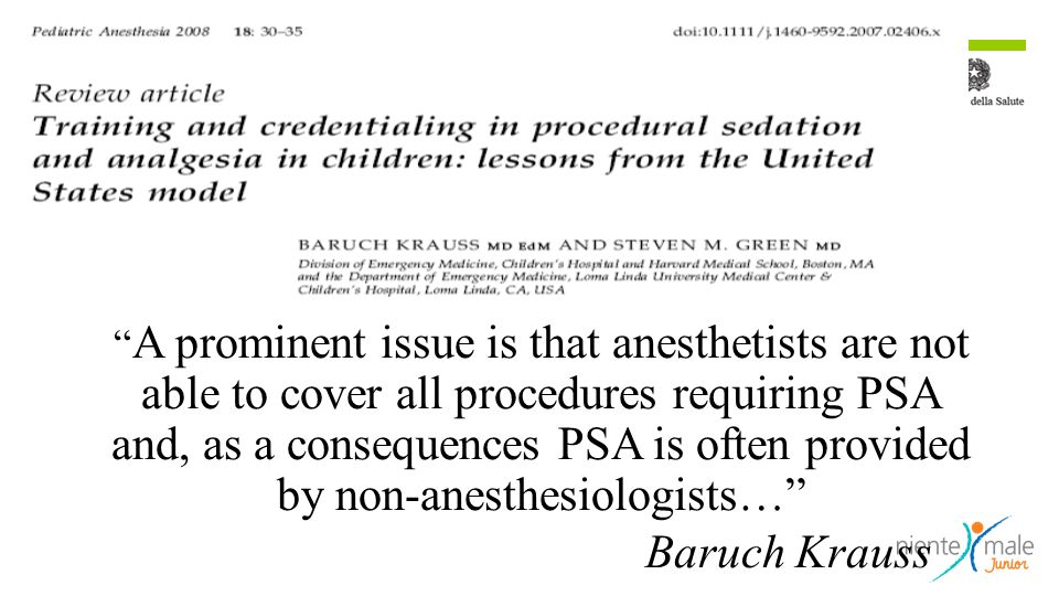A prominent issue is that anesthetists are not able to cover all procedures requiring PSA and, as a consequences PSA is often provided by non-anesthes