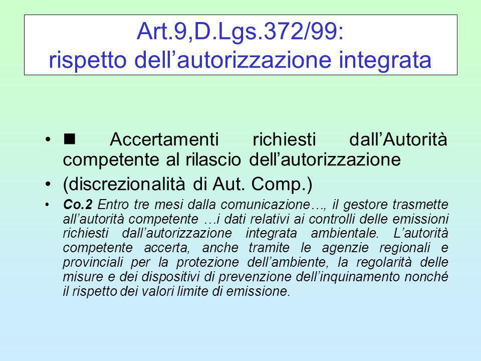 Art.9,D.Lgs.372/99: rispetto dellautorizzazione integrata Accertamenti richiesti dallAutorità competente al rilascio dellautorizzazione (discrezionalità di Aut.