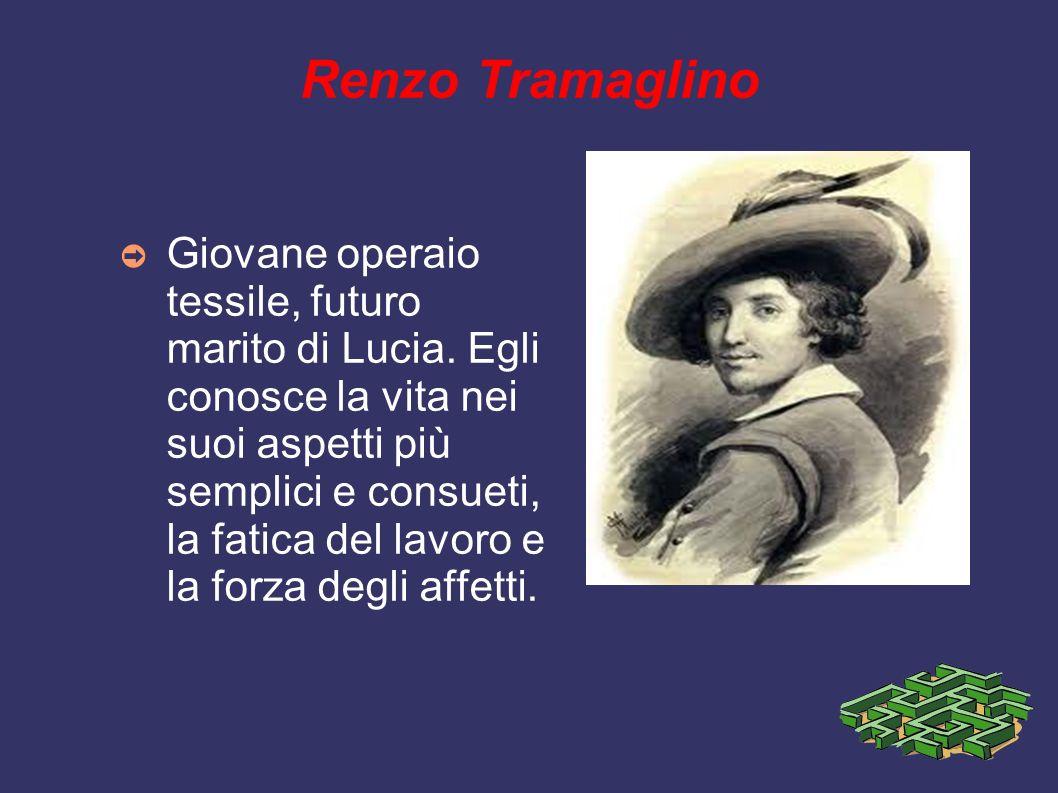 Renzo Tramaglino Giovane operaio tessile, futuro marito di Lucia.