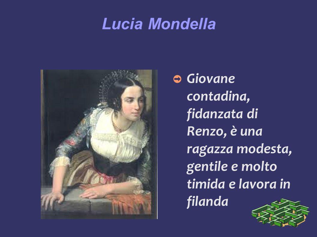 Lucia Mondella Giovane contadina, fidanzata di Renzo, è una ragazza modesta, gentile e molto timida e lavora in filanda